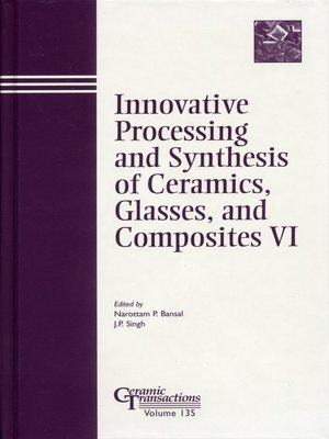 cover image of Innovative Processing and Synthesis of Ceramics, Glasses, and Composites VI